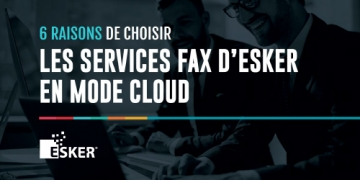 6 raisons de choisir la solution Service Fax d'Esker...